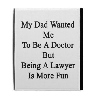 My Dad Wanted Me To Be A Doctor But Being A Lawyer iPad Cases