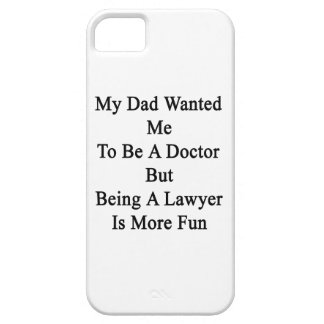 My Dad Wanted Me To Be A Doctor But Being A Lawyer iPhone 5 Covers