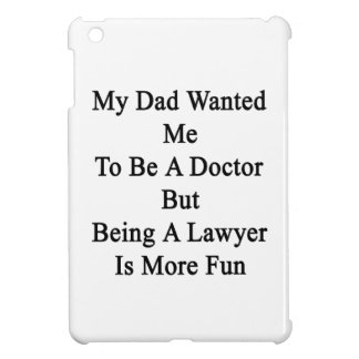 My Dad Wanted Me To Be A Doctor But Being A Lawyer iPad Mini Covers