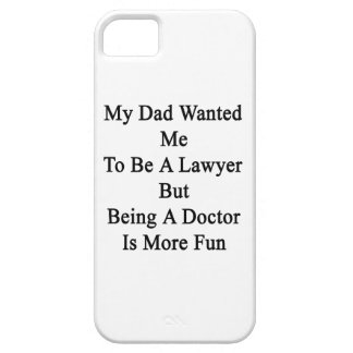 My Dad Wanted Me To Be A Lawyer But Being A Doctor iPhone 5 Cover