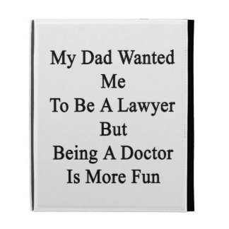 My Dad Wanted Me To Be A Lawyer But Being A Doctor iPad Folio Case