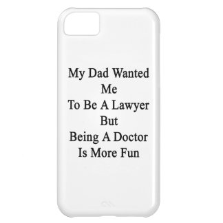 My Dad Wanted Me To Be A Lawyer But Being A Doctor iPhone 5C Covers