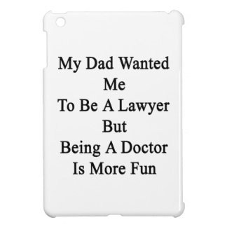 My Dad Wanted Me To Be A Lawyer But Being A Doctor Cover For The iPad Mini