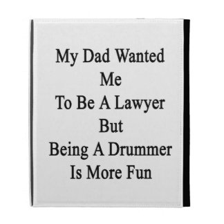 My Dad Wanted Me To Be A Lawyer But Being A Drumme iPad Folio Cases