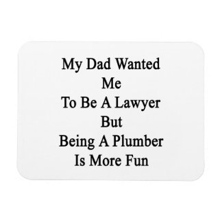My Dad Wanted Me To Be A Lawyer But Being A Plumbe Rectangular Magnets