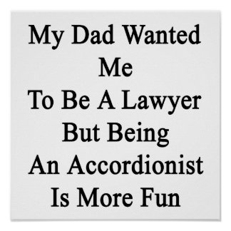 My Dad Wanted Me To Be A Lawyer But Being An Accor Posters