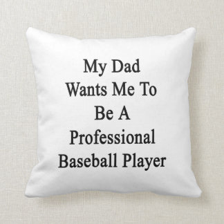My Dad Wants Me To Be A Professional Baseball Play Cushion