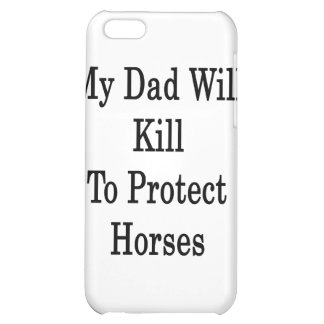My Dad Will Kill To Protect Horses iPhone 5C Cases