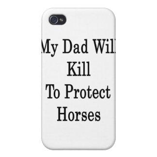 My Dad Will Kill To Protect Horses iPhone 4/4S Cover