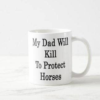 My Dad Will Kill To Protect Horses Coffee Mug