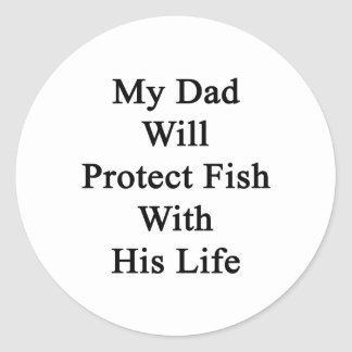 My Dad Will Protect Fish With His Life Stickers