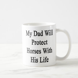 My Dad Will Protect Horses With His Life Coffee Mug
