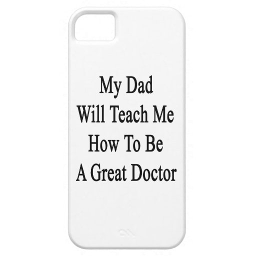 My Dad Will Teach Me How To Be A Great Doctor iPhone 5 Cases
