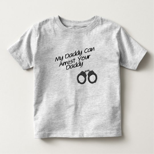 My Daddy Can Arrest Your Daddy Toddler T-Shirt