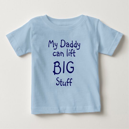 My Daddy, can lift, BIG, Stuff Baby T-Shirt