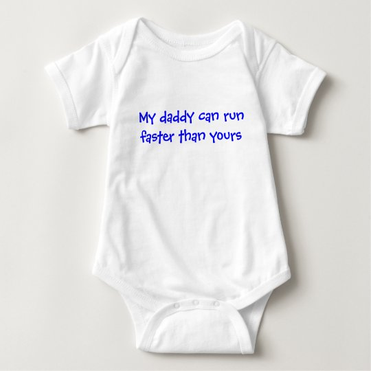 My daddy can run faster than yours baby