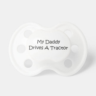 My Daddy Drives A Tractor Baby Pacifier