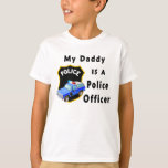My Daddy Is A Police Officer T Shirts