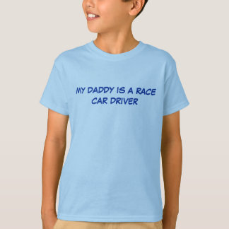 MY DADDY IS A RACE CAR DRIVER T SHIRT