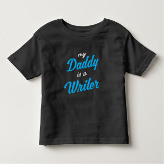 My daddy is a writer toddler T-Shirt