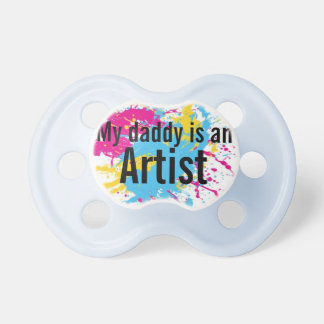 """""""My Daddy is an Artist"""" Pink OR Blue Pacifier"""