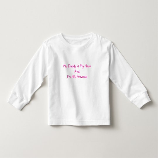 My Daddy is My Hero and I'm His Princes shirt