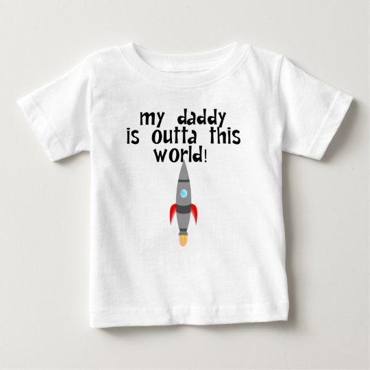 My Daddy Is Outta This World Baby T-Shirt