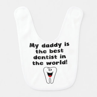 My Daddy Is The Best Dentist In The World Baby Bib