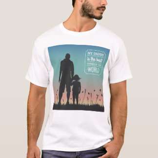My Daddy is the best Father of the World T-Shirt