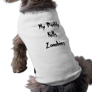 My Daddy Kills Zombies Dog T Sleeveless Dog Shirt