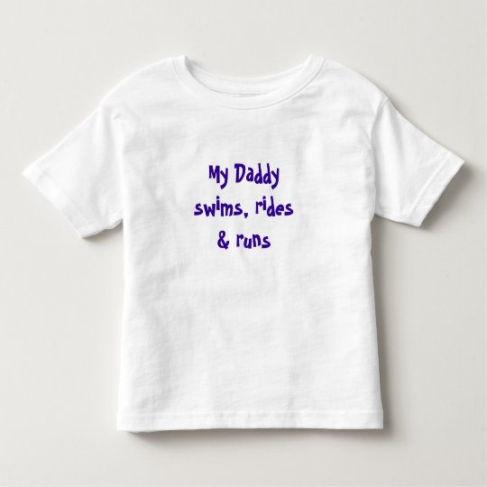 My Daddy swims, rides & runs Toddler T-Shirt