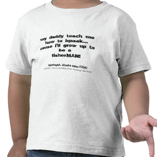 my daddy teach me how to iqssak..., cause i'll ... t shirt