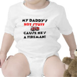 My Daddy's Hot Stuff Because He's A Fireman T Shirts