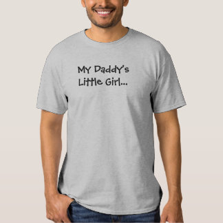 My Daddy's Little Girl... T Shirts
