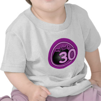 My Dad's 30! T-shirts
