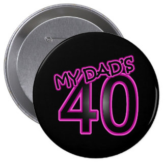 My Dad's 40 10 Cm Round Badge
