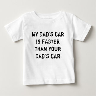 My Dad's car is FASTER than your Dad's car Baby T-Shirt