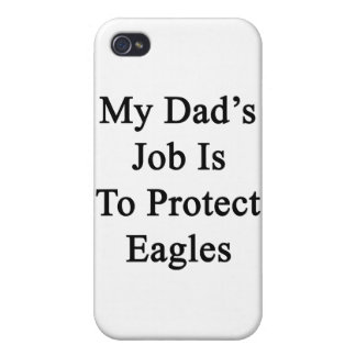 My Dad's Job Is To Protect Eagles Case For iPhone 4