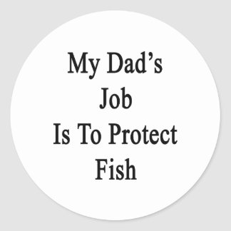 My Dad's Job Is To Protect Fish Round Stickers