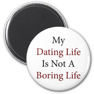 My Dating Life Is Not A Boring Life Fridge Magnets