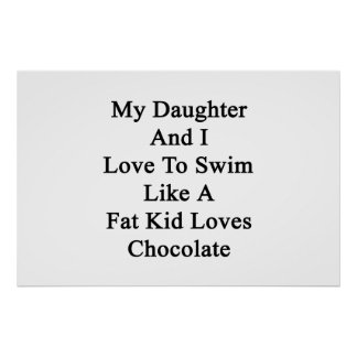 My Daughter And I Love To Swim Like A Fat Kid Love Poster