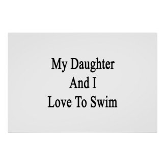 My Daughter And I Love To Swim. Poster