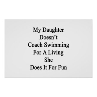 My Daughter Doesn t Coach Swimming For A Living Sh Poster