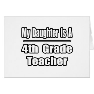 My Daughter Is A 4th Grade Teacher Greeting Card