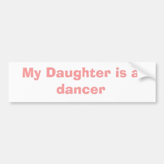 My Daughter is a dancer Bumper Sticker