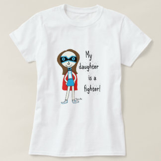 My Daughter Is A Fighter! Tee Shirts
