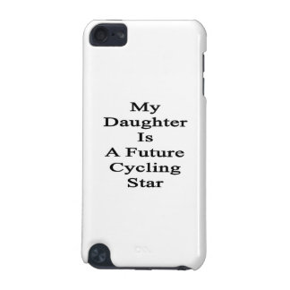 My Daughter Is A Future Cycling Star iPod Touch 5G Cases
