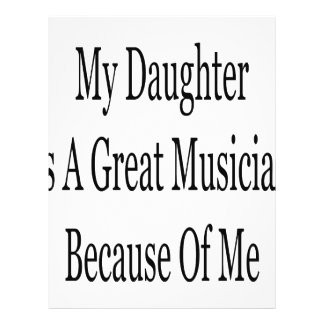 My Daughter Is A Great Musician Because Of Me Flyer