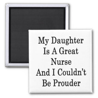 My Daughter Is A Great Nurse And I Couldn't Be Pro Fridge Magnet