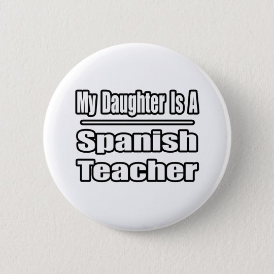 My Daughter Is A Spanish Teacher 6 Cm Round Badge